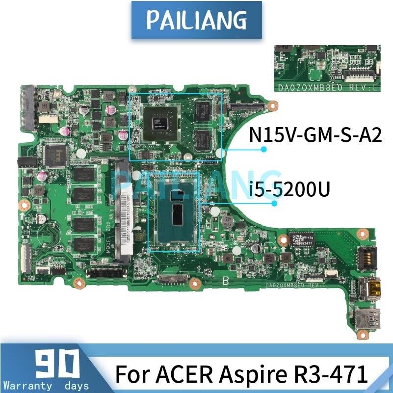 اللوحة الرئيسية لشركة أيسر أسباير R3-471 I5-5200U اللوحة الأم لأجهزة الكمبيوتر المحمول DA0ZQXMB8E0 REV:E N15V-GM-S-A2 SR23Y اختبار موافق