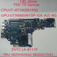 ZIVY2 LA-B111P per lenovo Y50-70 scheda madre Mainboard FRU 5B20H02662 5B20G57043 CPUI7 GPUGTX 860 4GB DDR3 prova di 100% OK