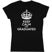 Keep Calm Ive Graduated men Womens T Shirt Graduation University Birthday Gift Print T Shirt Mens Short Sleeve Hot Tops