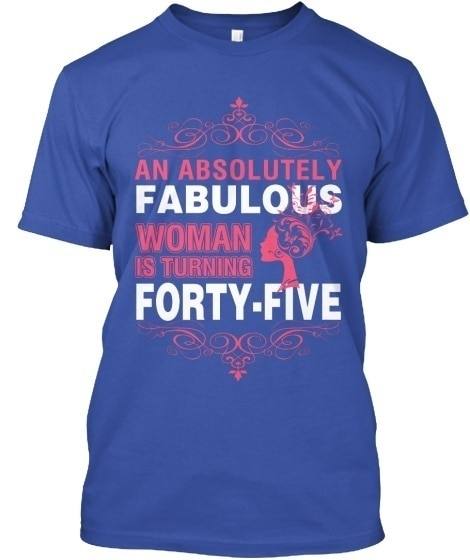 An Absolutely Fabulous 45 - Woman Is Turning Forty Five Standard Unisex T-shirt