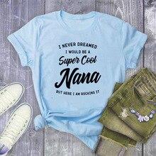 Super Cool Nana lettre impression t-shirt femmes à manches courtes O cou ample t-shirt 2020 été femmes t-shirt hauts Camisetas Mujer