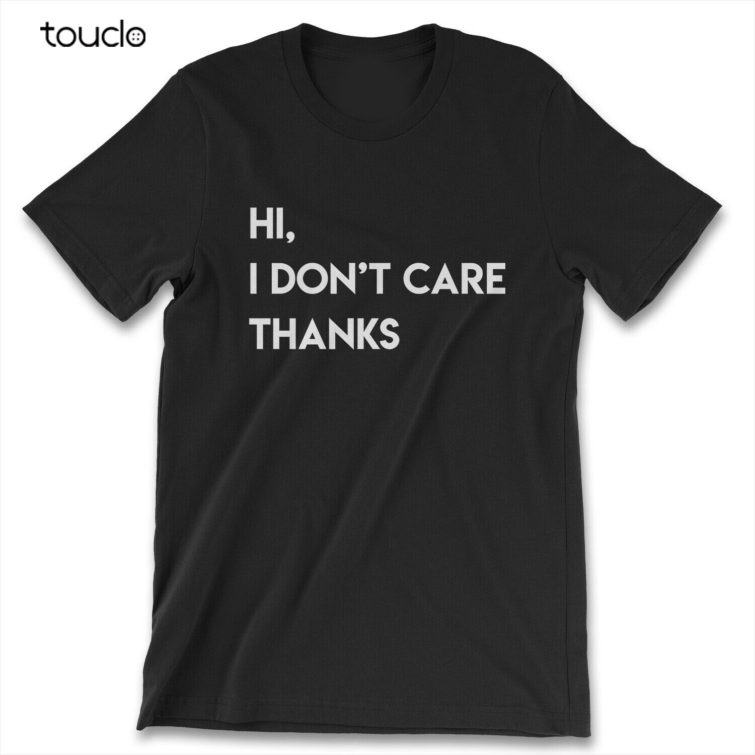 Hi I Don't Care Thanks New Mens Shirt Rude Attitude Funny Sarcastic Mean Top Tee