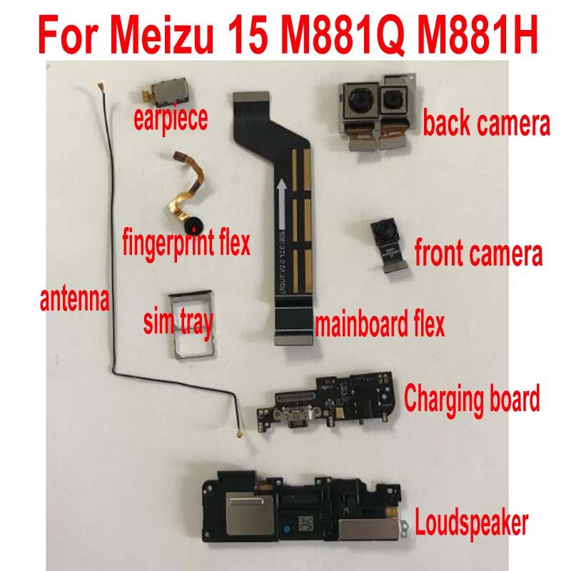Original Front Back Rear Camera For Meizu 15 M881Q M881H USB charging board fingerprint loudspeaker Mainboard Flex cable antenna