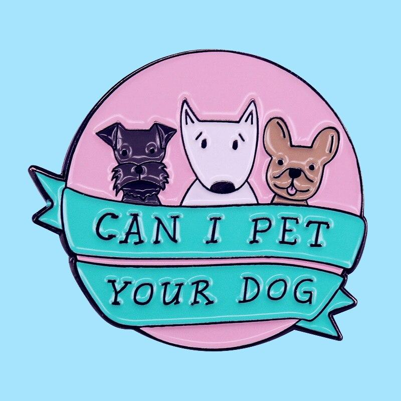 Broche bonito y divertido de su perro Can I Pet y alfileres esmaltados de aleación de Metal joyería de moda solapa alfileres insignias Accesorios