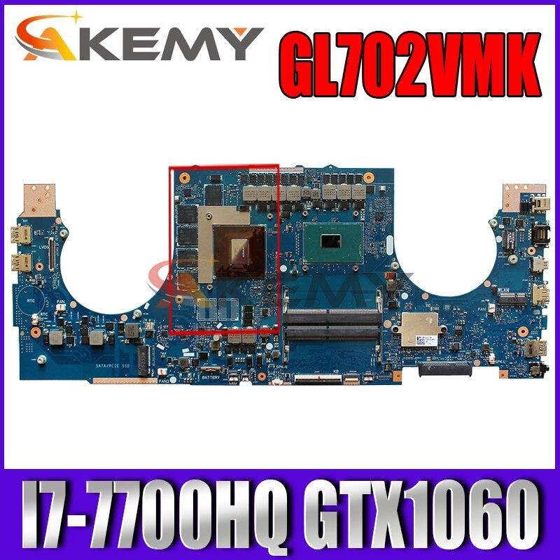 Akemy GL702VMK اللوحة الأم لأجهزة الكمبيوتر المحمول ASUS ROG GL702VMK GL702VM GL702V اللوحة الرئيسية الأصلية I7-7700HQ GTX1060-6GB