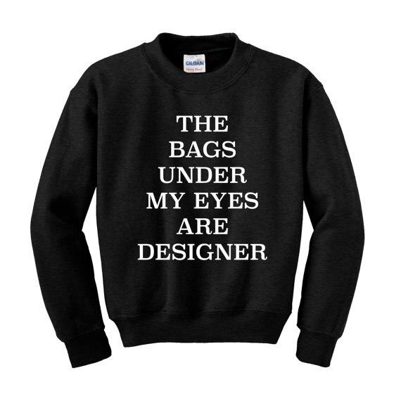 Las bolsas bajo mis ojos son de diseñador sudadera con lema moda hípster Statement-E509