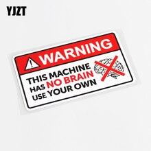 YJZT 10.5CM*6CM Fashion WARNING THIS MACHINE HAS NO BRAIN USE YOUR OWN PVC Car Sticker Decal 13-0538