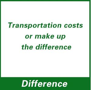 Transportation costs or make up the difference