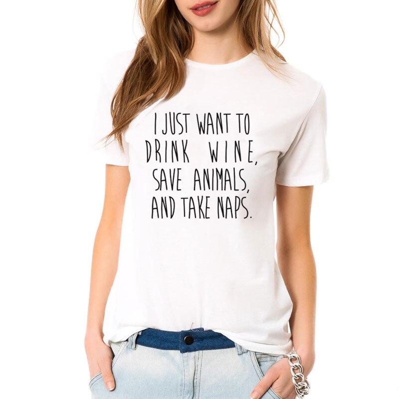 Nova chegada 2019 verão eu só quero beber vinho, salvar animais, e tirar cochilos letras imprimir engraçado t camisa feminina topos tamanhos grandes