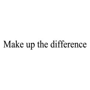 Make up the difference/Extra fee