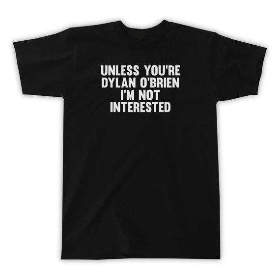 Sugarbaby a menos que usted es Dylan OBrien no estoy interesado camiseta Unisex moda Tumblr Tops alta calidad camiseta Drop ship