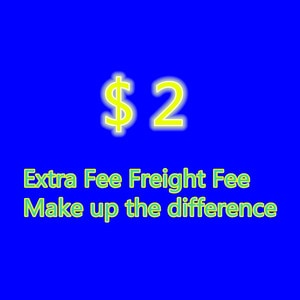 freight fee Extra FeeMake up the difference