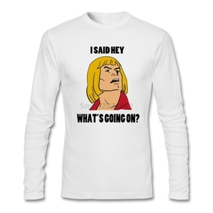 Perfect Men I Said Hey What's Going on T Shirt 80s Customised Tees XXXL Full-sleeved Camisetas 100% Cotton Long Sleeve O Neck