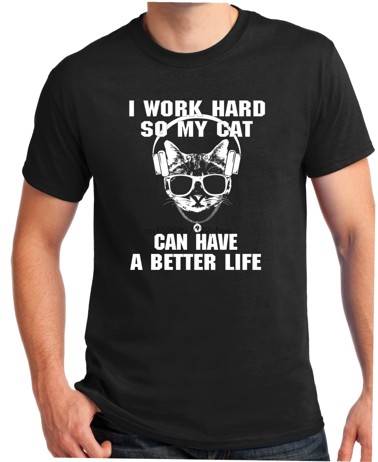 Cat Shirt I Work Hard So My Cat Can Have A Better Life T Shirt T-shirt shirt for him For her Gift Funny Geek T-shirt Tee