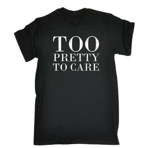 Too Pretty To Care T-SHIRT Tee Boyfriend Cute Handsome Funny Gift Birthday 100% Cotton Short Sleeve Summer T Shirt