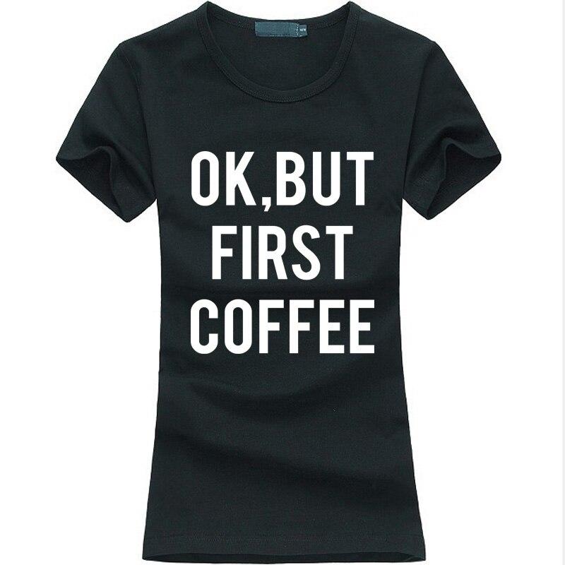 Ok But First Coffee printed tshirt women funny casual shirt for lady fashion Harajuku brand female t-shirt 2020 kawaii punk tops