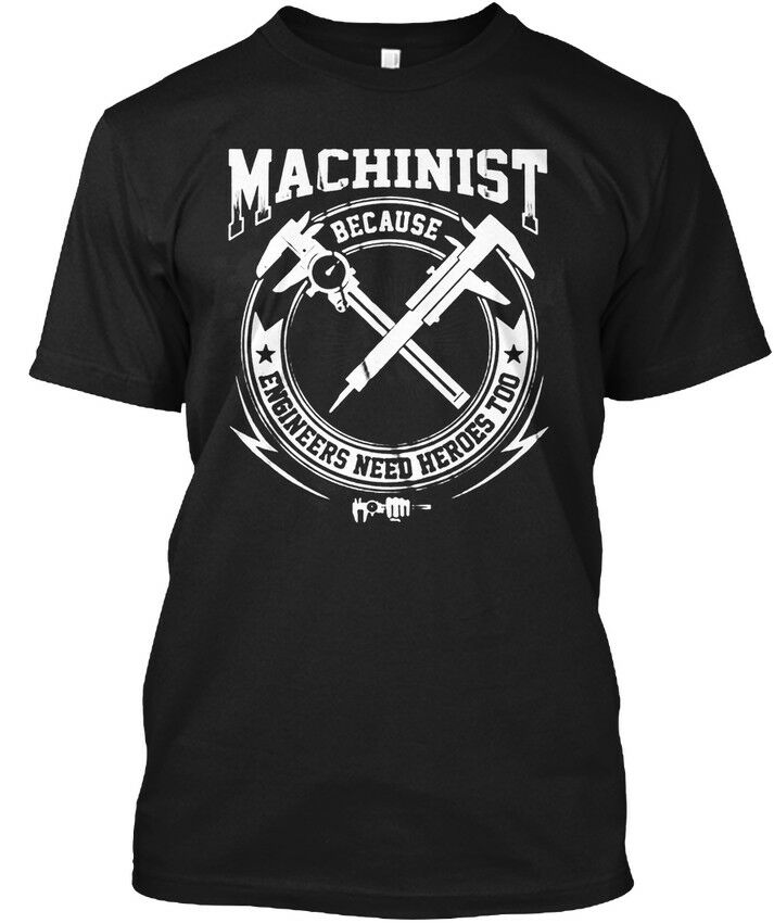 2019 Funny Easy-Care Machinist Because Engineers Need Heroes Tee T-Shirt Unisex Tee