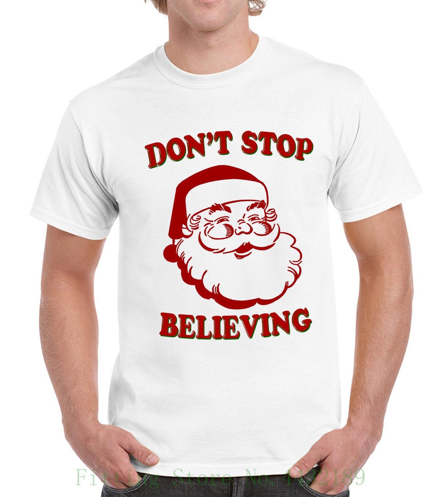 Dont Stop Believing Funny Santa Claus Mens Womens T Shirt Holiday Xmas Christmas Short Sleeve Hipster Tees