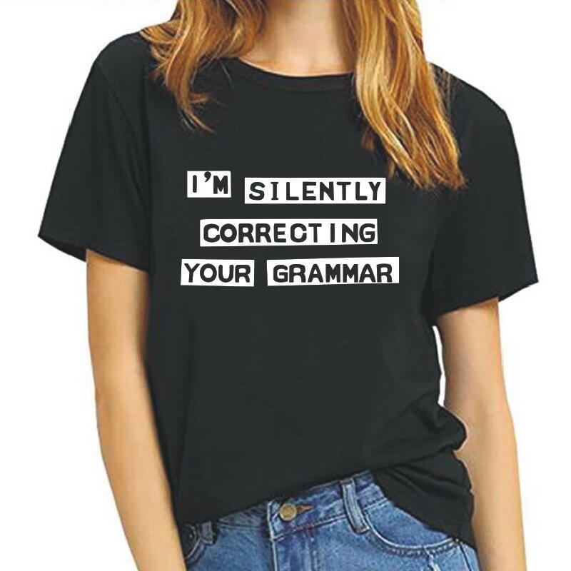 IM SILENTLY CORRECTING YOUR GRAMMAR carta de impresión de las mujeres Camiseta de manga corta coreana camiseta Femme Tumblr Casualshirt mujeres Tops