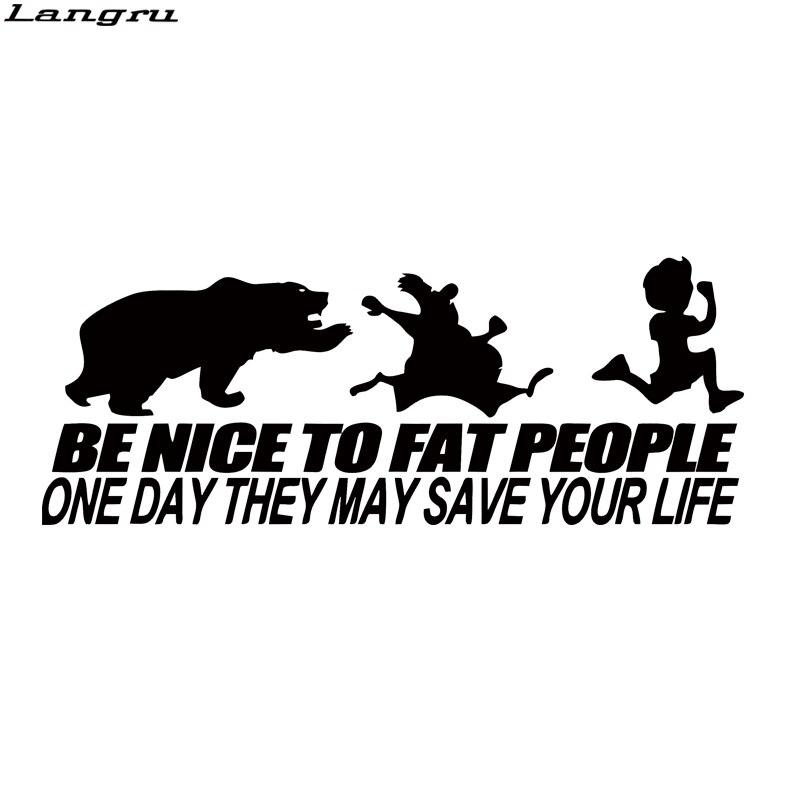 Langru Be Nice To Fat People algún día vinilo calcomanía que puede salvar su vida coche estilo divertido pegatina Jdm