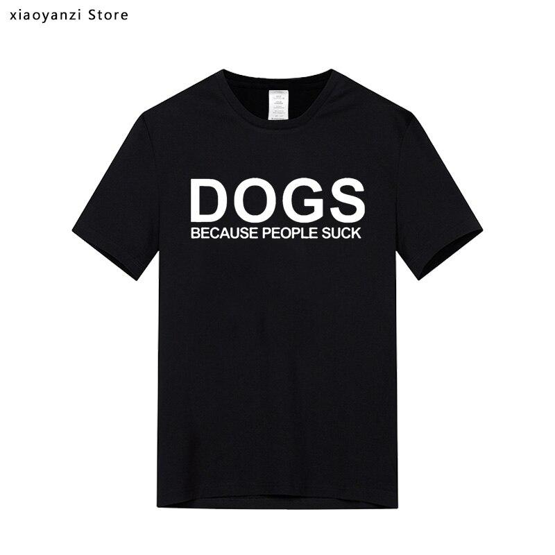 Camiseta unisex para amantes de los perros, para hombre, de algodón, de regalo, para perros, porque las personas succionan el amor de mi perro, camisetas con gráficos impresos, camisetas casuales EUU15473