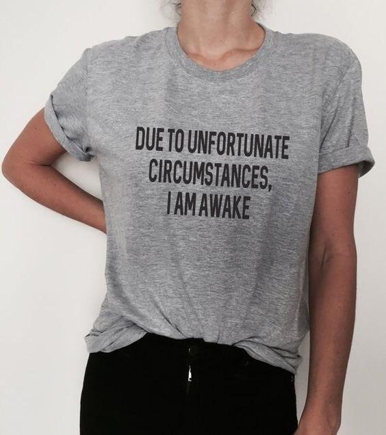 Hahayule Devido a Circunstâncias Infelizes Que Eu Estou Acordado Letras Impressas T-shirt Engraçado Tumblr Blogger Da Menina Moda Fresco Tops