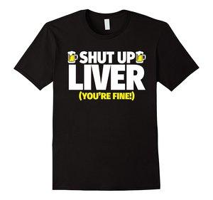 Funny Drinking T-Shirt - Shut  Liver You're Fine T Shirt O-Neck Summer Personality Fashion Men T-Shirts Cool O-Neck Tops