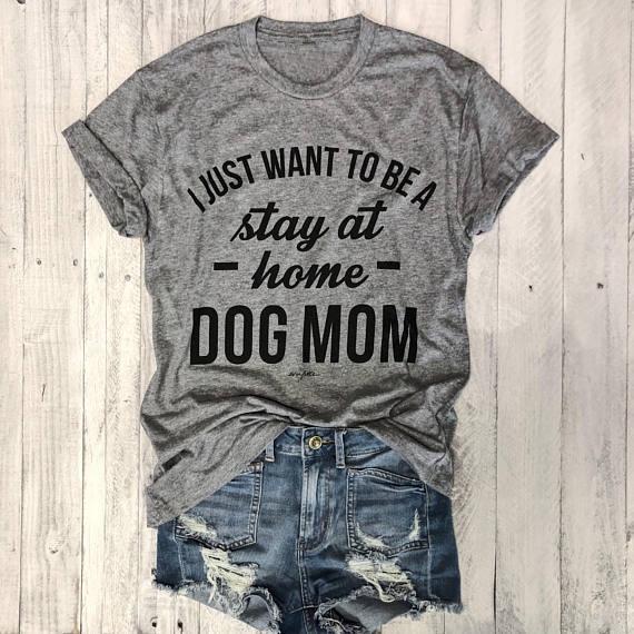 I JUST WANT TO BE A stay at home DOG MOM футболка хипстер Женская графическая футболка со слоганом серая одежда топы футболки Love Dogs 90s