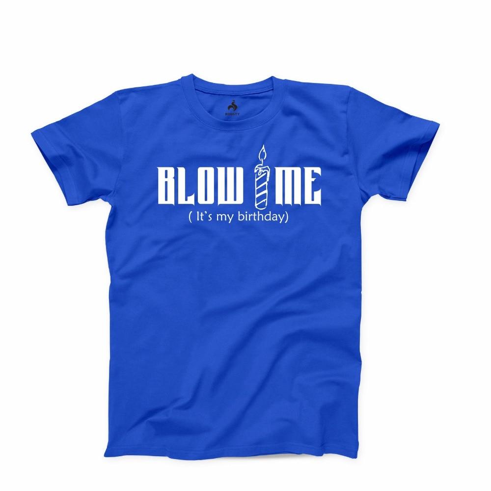 Camisetas para hombre 2019, camisetas a la moda de verano, nuevas con cuello redondo, camisetas Blow Me Its My Birthday, divertida camiseta de Humor universitario Bday