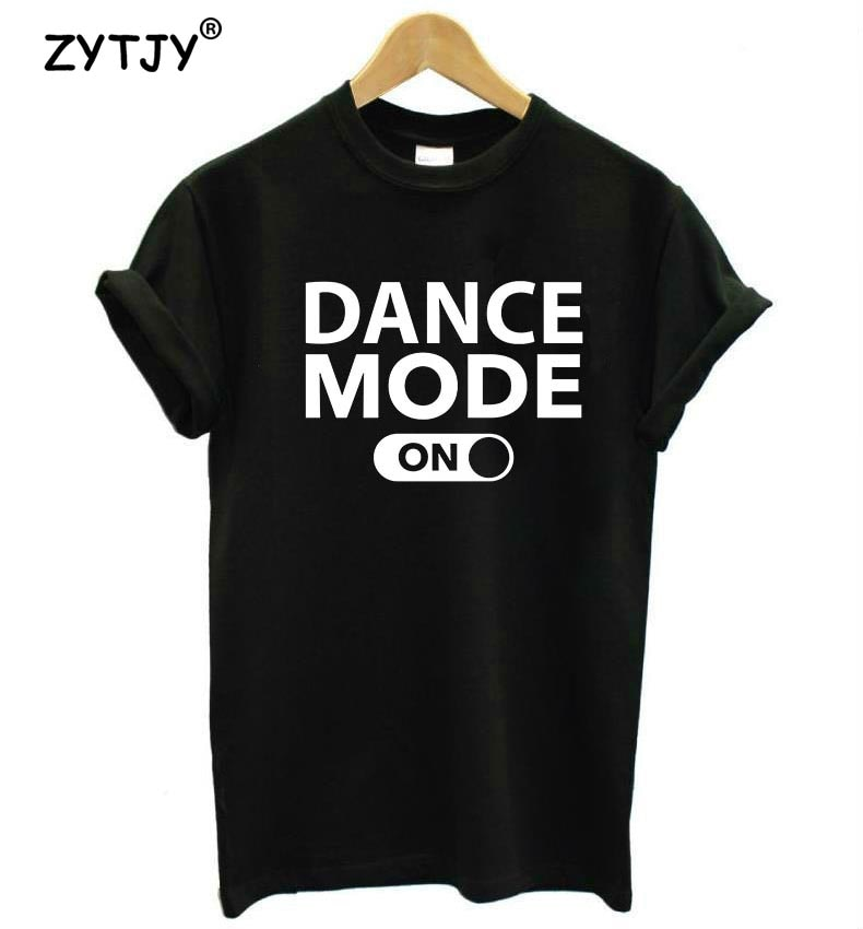 dance mode on Letters Print Women tshirt Cotton Casual Funny t shirt For Lady Girl Top Tee Hipster T