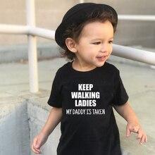 Keep Walking Ladies My Daddy Is Taken Toddler Shirt Boy Girl Kids Funny Slogan Clothing Children Summer Fashion Cute Clothes