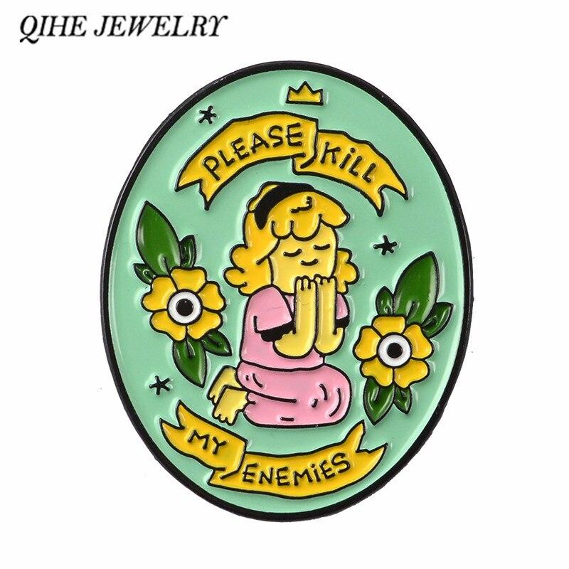 Joyería qihe, por favor, mata a mis amigas, broches de niña, insignias de solapa, broches para mujer, accesorios de joyería femenina