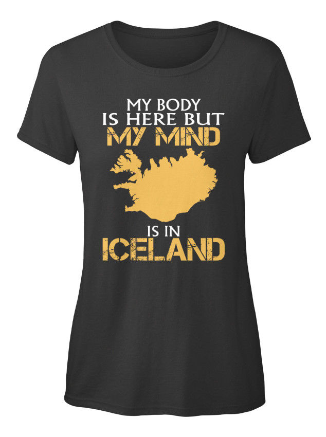 Женская футболка с надписью My Mind Is In Iceland - Body Here But Standard, хит продаж 2019