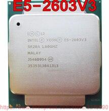 Процессор Intel ЦП Xeon E5-2603V3 SR20A 1,60 ГГц, 6 ядер, 15 м, LGA2011-3, V3, процессор E5 2603V3, бесплатная доставка, E5 2603 V3