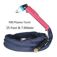 7.6M P-80 Air Plasma Cutting Cutter Torch Complete 25 Foot Pilot Arc Cutting knife for Plasma cutting machine good