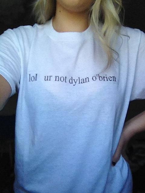 lol ur not dylan o'brien shirt tumblr shirt hipster, grunge, instagram slogan aesthetic pinterest cute tops dylan o'brien tees