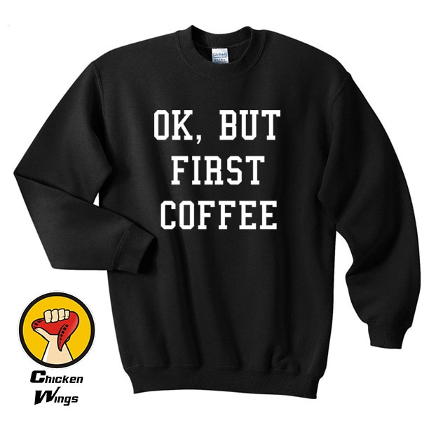Ok But First Coffee Hipster Coffee Lovers Funny Slogan Black Humour Tumblr Funny Unisex Top Crewneck Sweatshirt coffee lovers