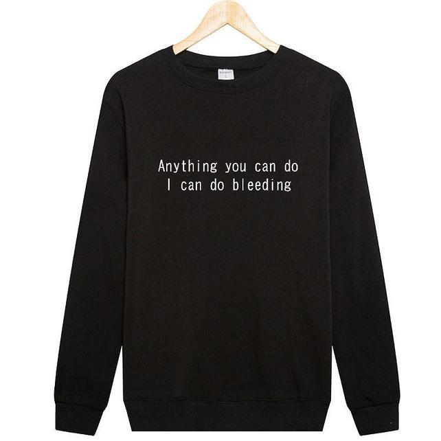 Sugarbaby Anything You Can Do I Can Do Bleeding Feminist Sweatshirt Girl Power Tumblr Clothing Sweatshirts High quality Tops i fear you girl