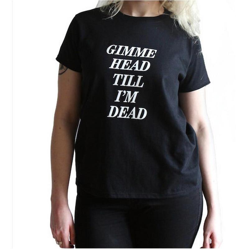 Nuevo Gimme Head Till Im Dead camiseta calle Punk Rock N Roll chica gráfico camisetas mujeres Harajuku divertido T camiseta mujer camiseta