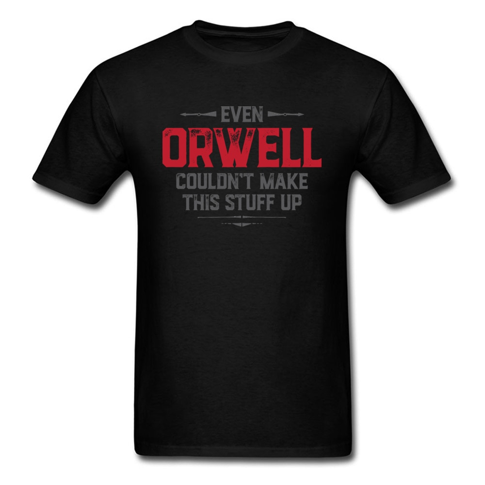 Even Orwell coulnt Make This Stuff Up 2018 hombres camiseta buen juego camisetas GG Tops camisetas algodón ropa novio regalo