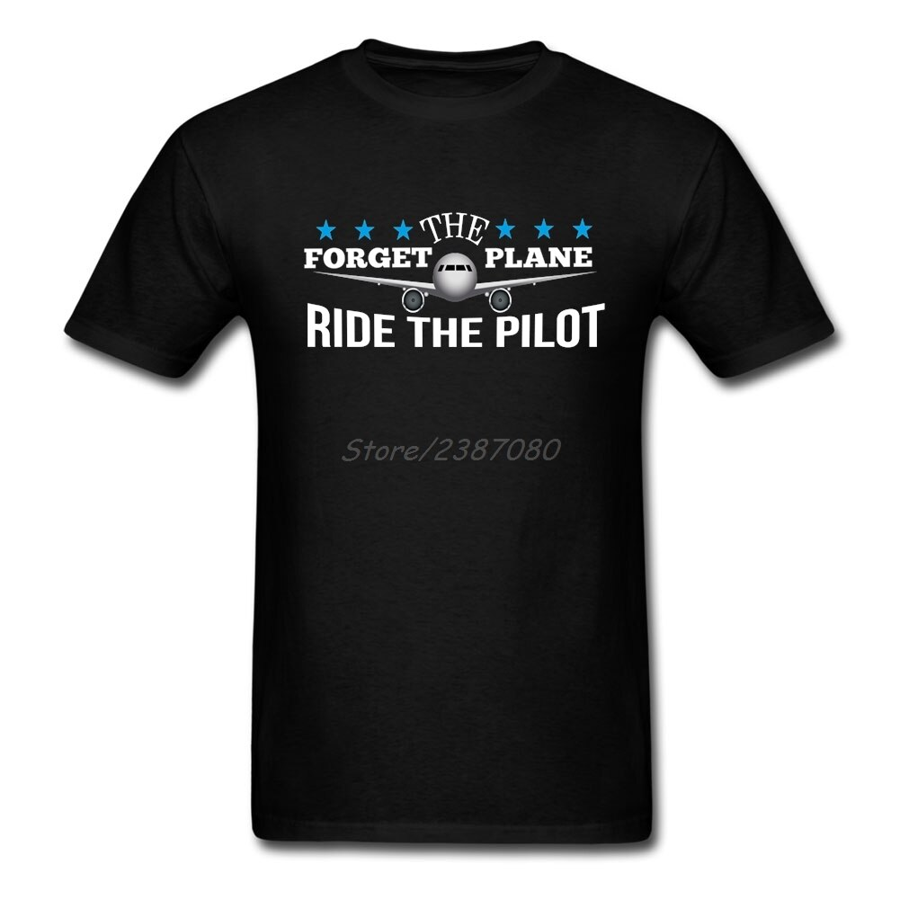 Forget The Plane Ride The Pilot Airplane camiseta de gran tamaño personalizada ropa de manga corta para hombres camisas de algodón para hombres