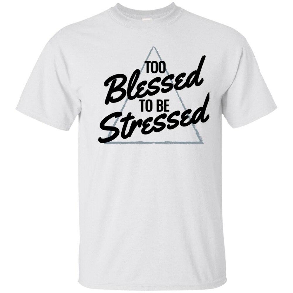 "Camiseta Unisex con frase ""Too Blessed To Be Stressed"", novedad de 2019, camisetas de moda novedosa sólido corto con Logo de manga"