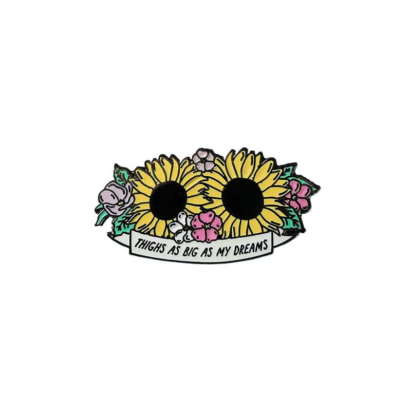 Thighs As Big As My Dreams Enamel Pin Big Thighs Big Dreams Pin Badge Brooch  Sunflower Floral Pin