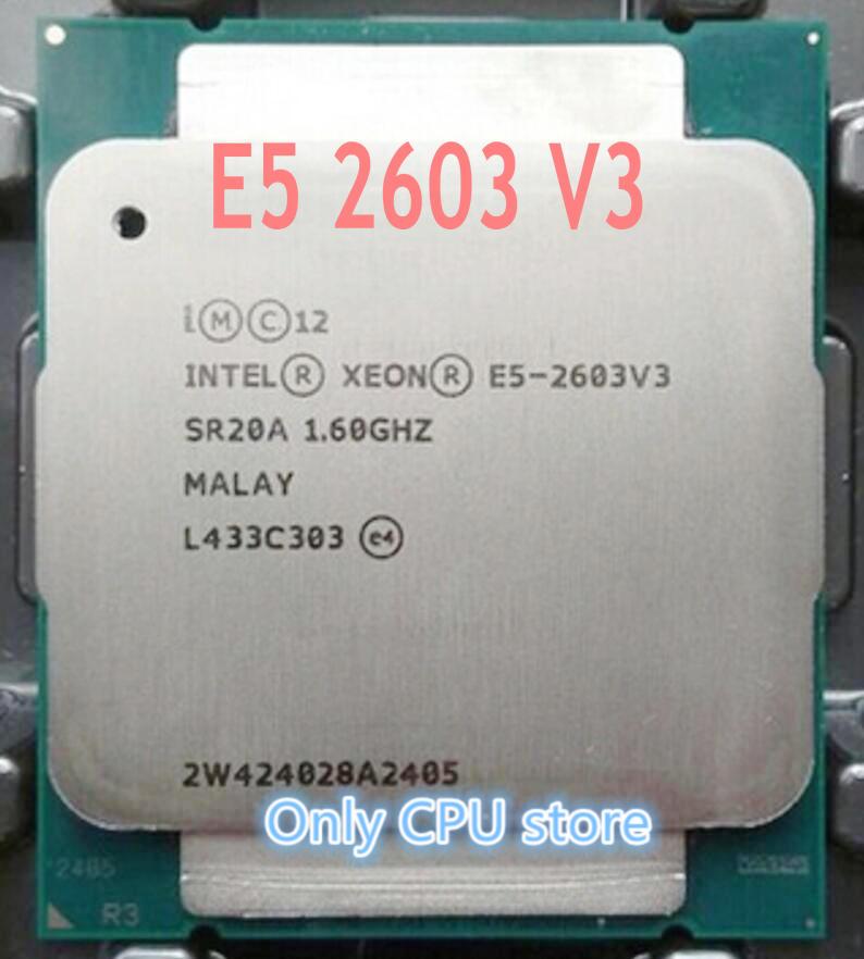 Procesador Intel Xeon Original E5 V3 E5-2603V3 CPU E5 2603 V3 1,60 GHZ LGA2011-3 15MB 6-Core