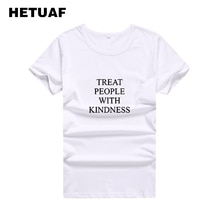 HETUAF BEHANDELN MENSCHEN MIT GÜTE Gedruckt T-shirt Frauen 2018 Harajuku Damen Sommer T-shirt Frauen Tumblr Tunika T-shirt Femme