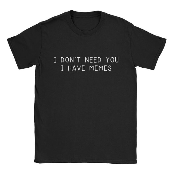 Skuggnas I Don't Need You I Have Memes T-Shirt Women Funny Casual Tees Short Cotton Tops Men Graphic Girl Cute t shirt Outfits i fear you girl