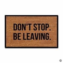 "Funny Printed Doormat Don't Stop,Be Leaving. Indoor and Outdoor Floor Mat Non woven Top 18""x30"""
