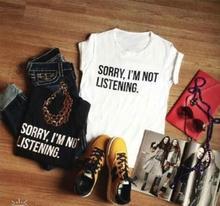Désolé je ne suis pas écouter lettres imprimer femmes t-shirt drôle coton décontracté pour dame noir haut blanc t-shirt Hipster Rock ZT2-283