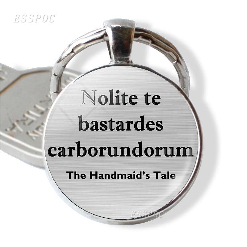 Nolite Te Bastardes Carborundorum The Handmaids Tale Quote llaveros de cristal en cabujón joyería de moda hecha a mano colgante mujeres regalo