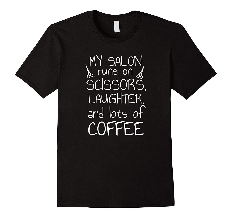 My Salon Runs on Scissors Laughter and Lots Coffee T-Shirts Short Sleeve Hipster Tees Top Tee O-Neck T Shirt Harajuku Tops Tees